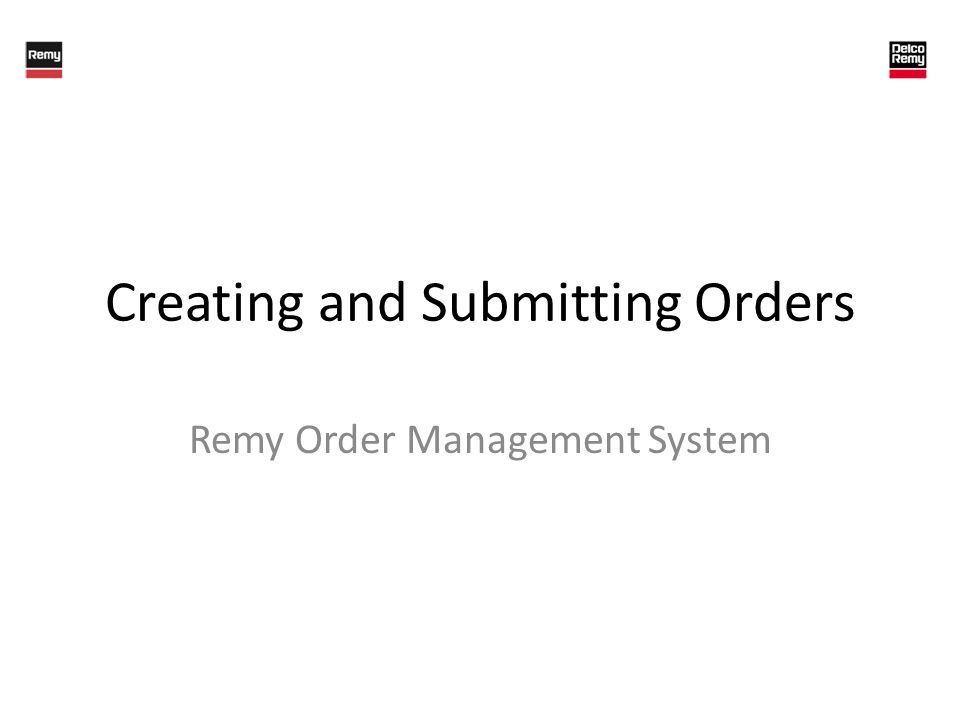 Creating and Submitting Orders Remy Order Management System