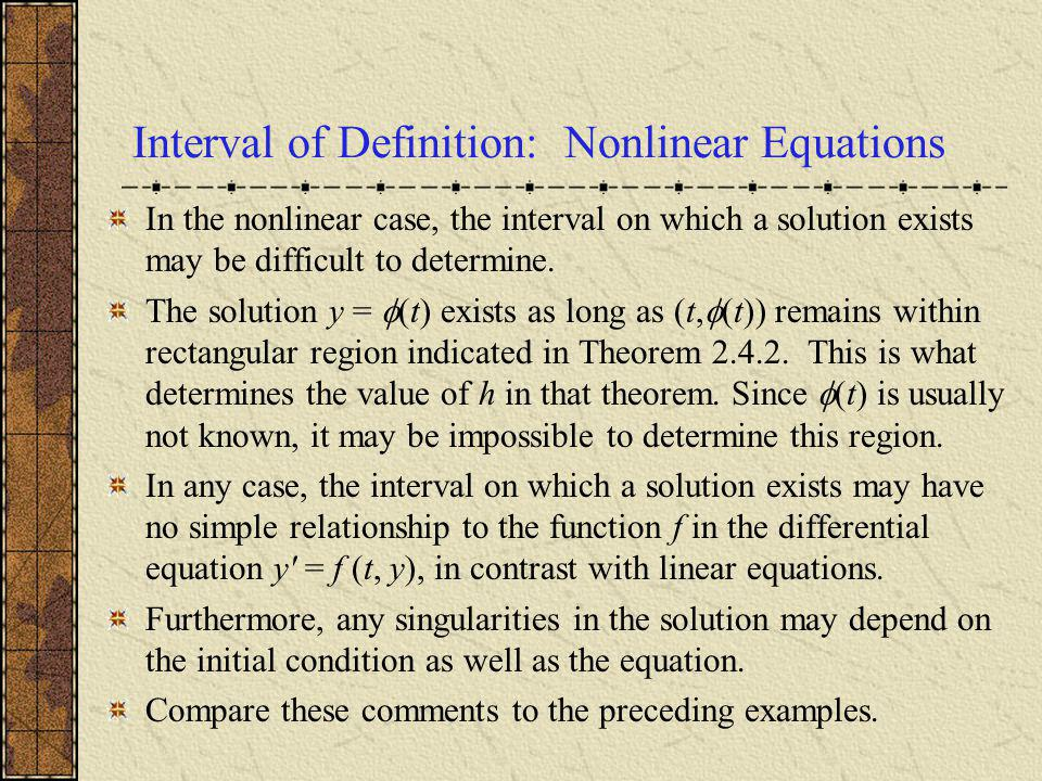 Interval of Definition: Nonlinear Equations In the nonlinear case, the interval on which a solution exists may be difficult to determine. The solution