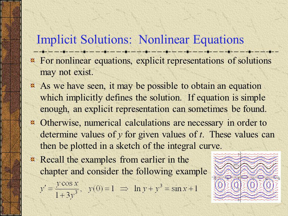 Implicit Solutions: Nonlinear Equations For nonlinear equations, explicit representations of solutions may not exist. As we have seen, it may be possi