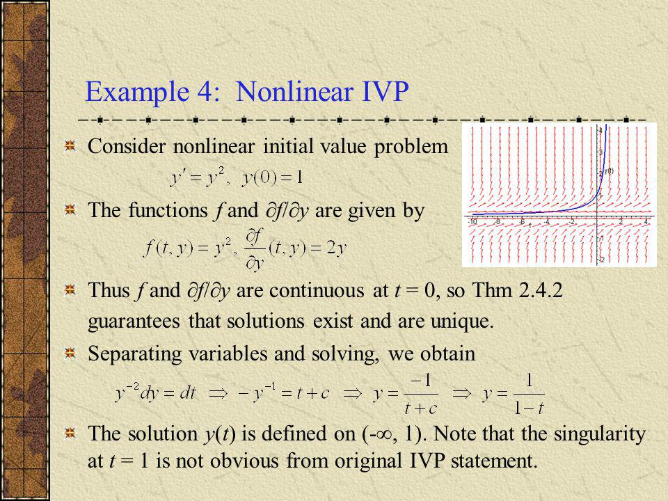 Example 4: Nonlinear IVP Consider nonlinear initial value problem The functions f and f/ y are given by Thus f and f/ y are continuous at t = 0, so Th