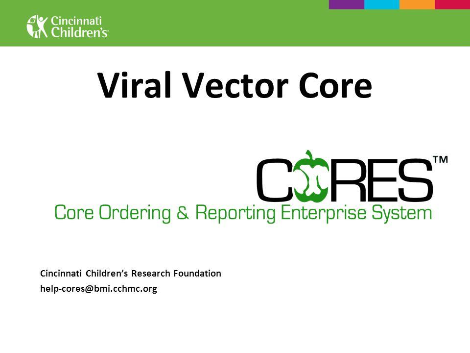 Viral Vector Core Cincinnati Childrens Research Foundation help-cores@bmi.cchmc.org