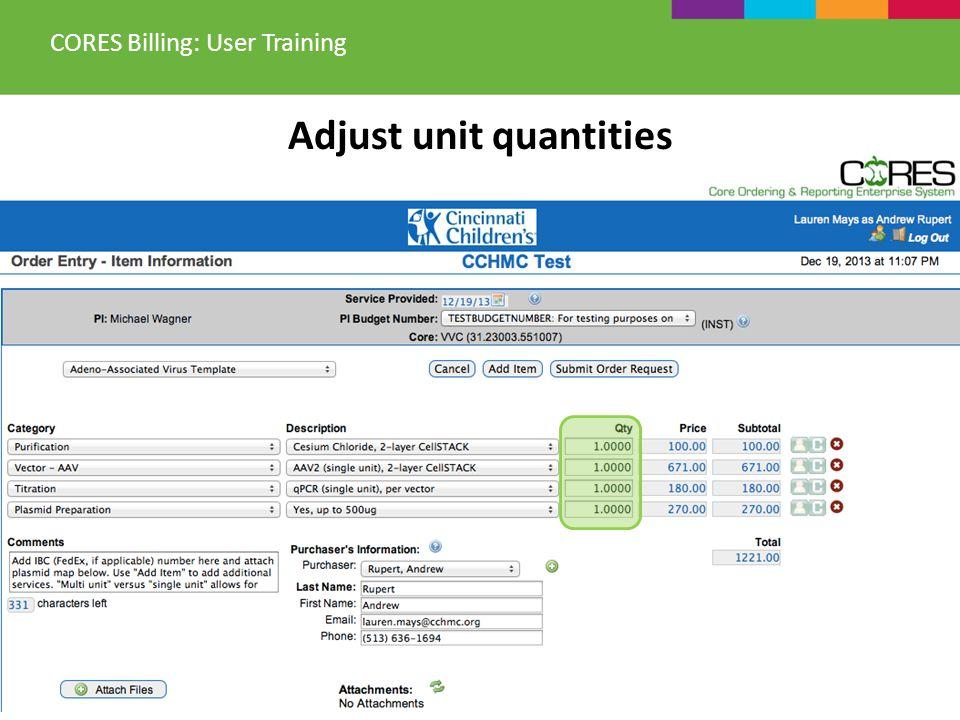Adjust unit quantities CORES Billing: User Training