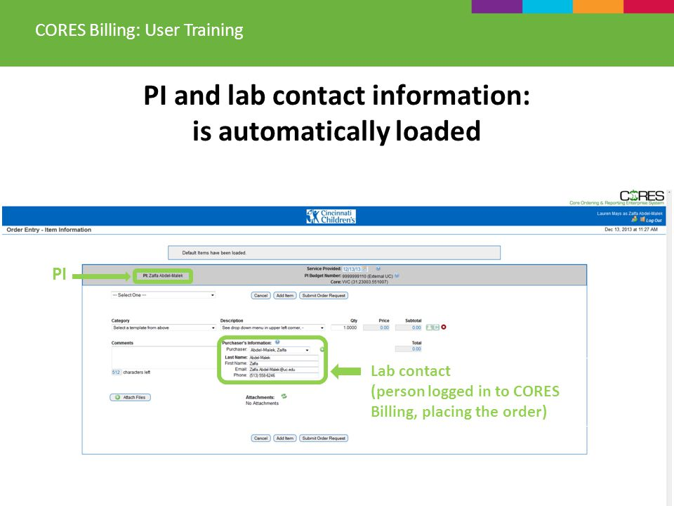 PI Lab contact (person logged in to CORES Billing, placing the order) PI and lab contact information: is automatically loaded