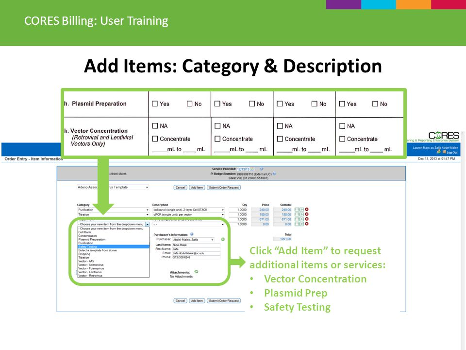 Add Items: Category & Description CORES Billing: User Training Click Add Item to request additional items or services: Vector Concentration Plasmid Prep Safety Testing