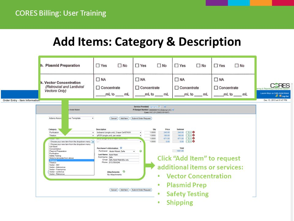 Add Items: Category & Description CORES Billing: User Training Click Add Item to request additional items or services: Vector Concentration Plasmid Prep Safety Testing Shipping