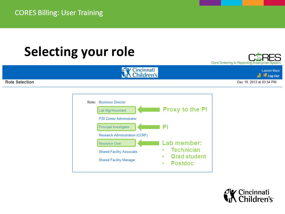 Selecting your role Proxy to the PI Lab member: Technician Grad student Postdoc CORES Billing: User Training PI