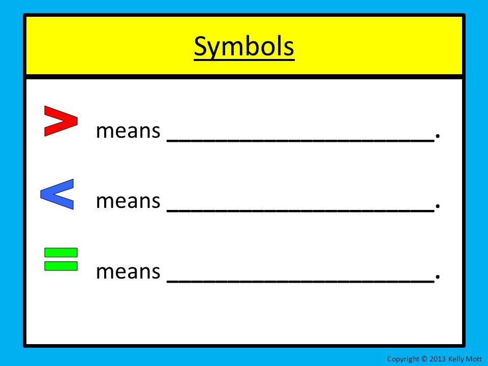 Symbols means ______________________. Copyright © 2013 Kelly Mott