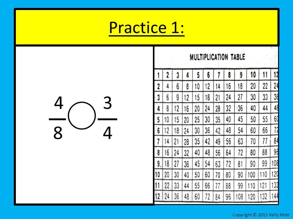 4 3 8 4 Practice 1: Copyright © 2013 Kelly Mott