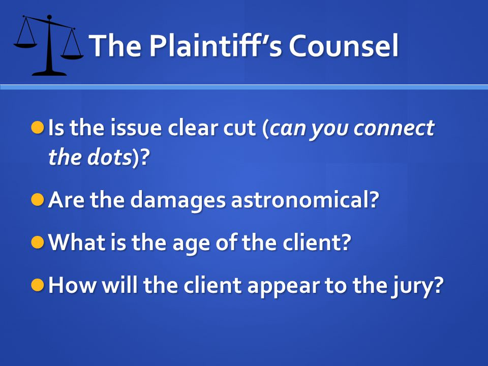 The Plaintiffs Counsel Is the issue clear cut (can you connect the dots).