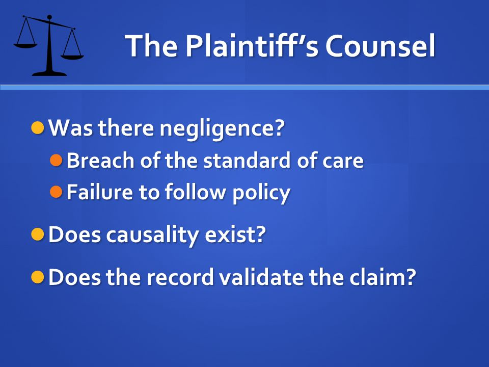 The Plaintiffs Counsel Was there negligence. Was there negligence.