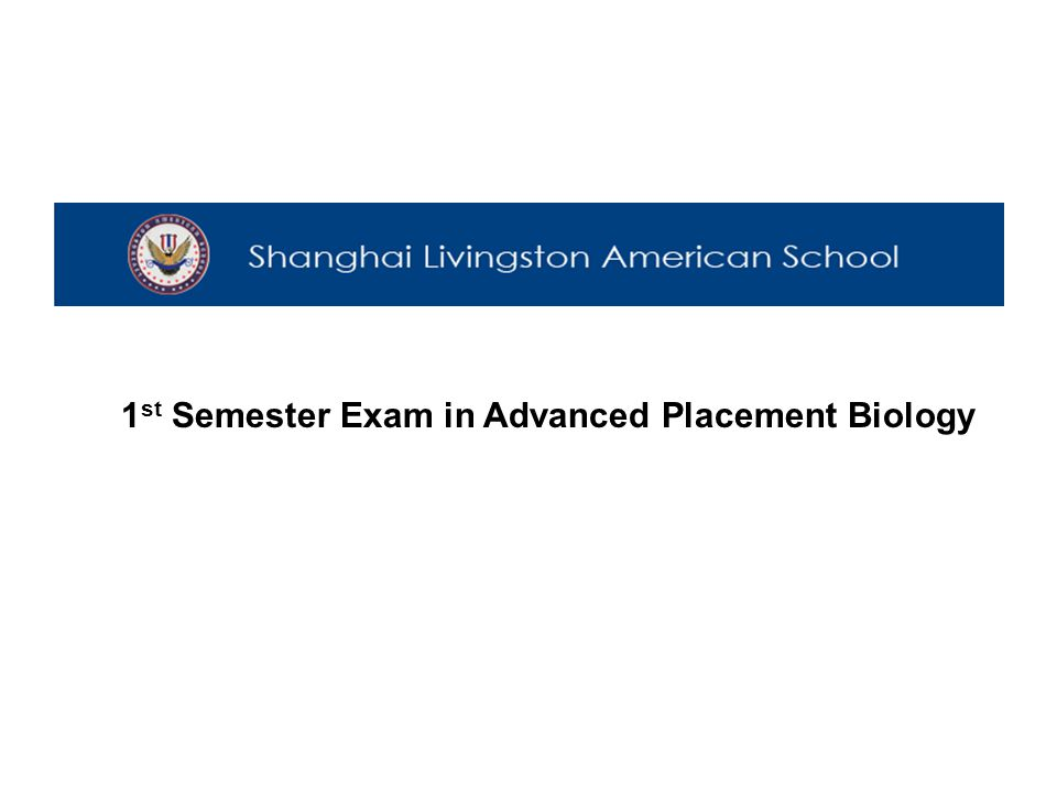 1 st Semester Exam in Advanced Placement Biology