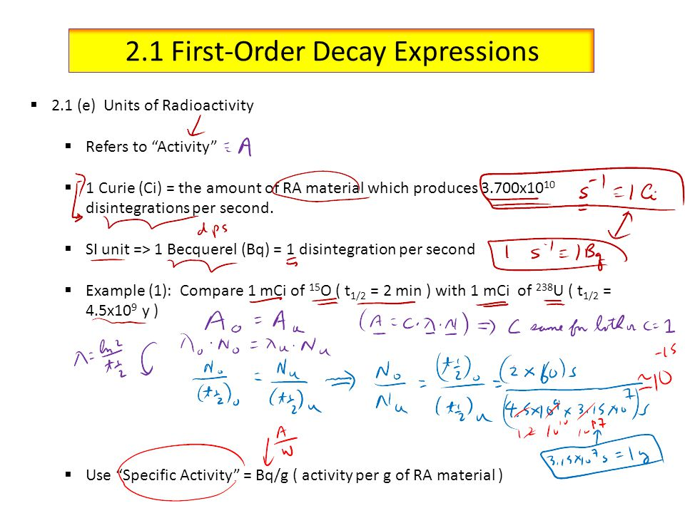 2.1 First-Order Decay Expressions 2.1 (e) Units of Radioactivity Refers to Activity 1 Curie (Ci) = the amount of RA material which produces 3.700x10 1