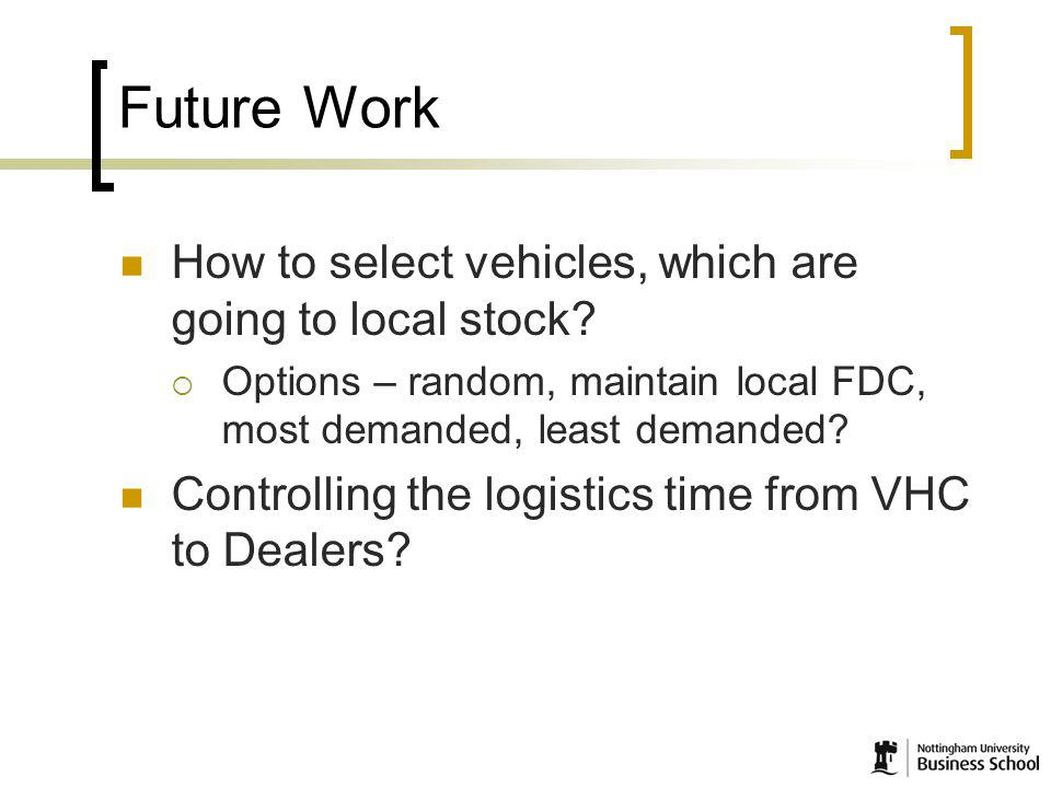21 Future Work How to select vehicles, which are going to local stock.
