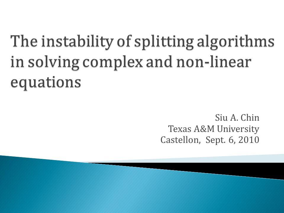 Siu A. Chin Texas A&M University Castellon, Sept. 6, 2010