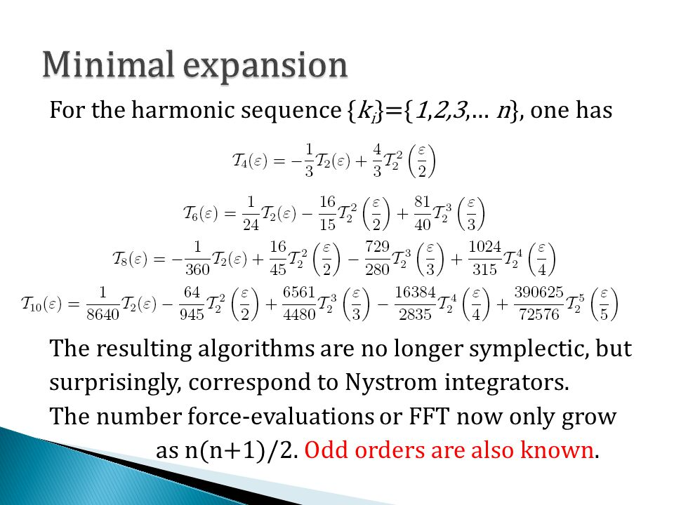 For the harmonic sequence {k i }={1,2,3,… n}, one has The resulting algorithms are no longer symplectic, but surprisingly, correspond to Nystrom integ