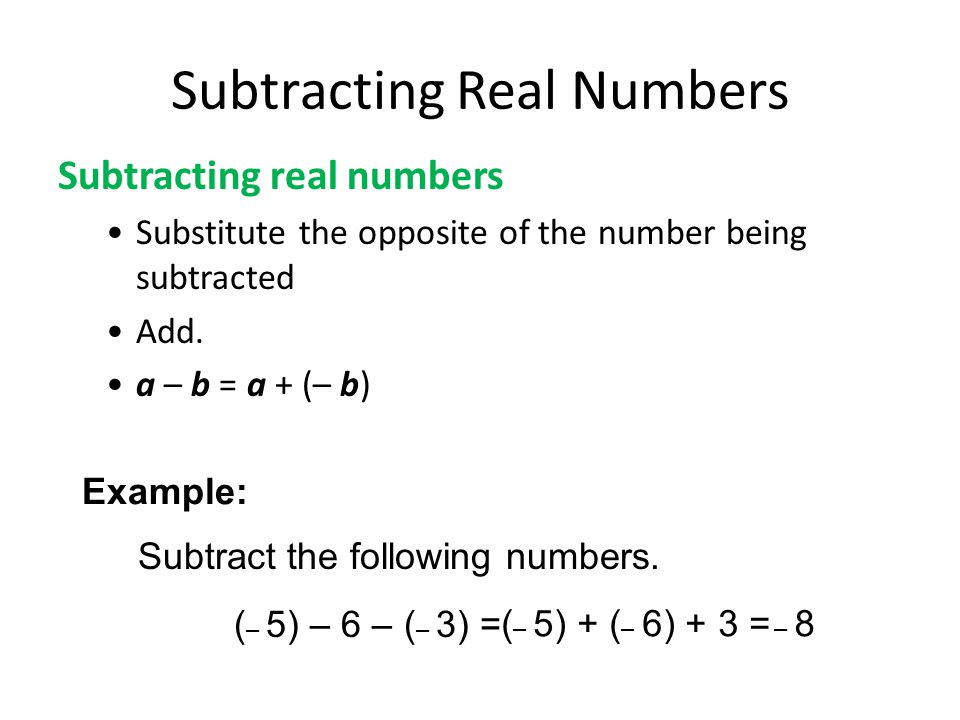 Subtracting real numbers Substitute the opposite of the number being subtracted Add.