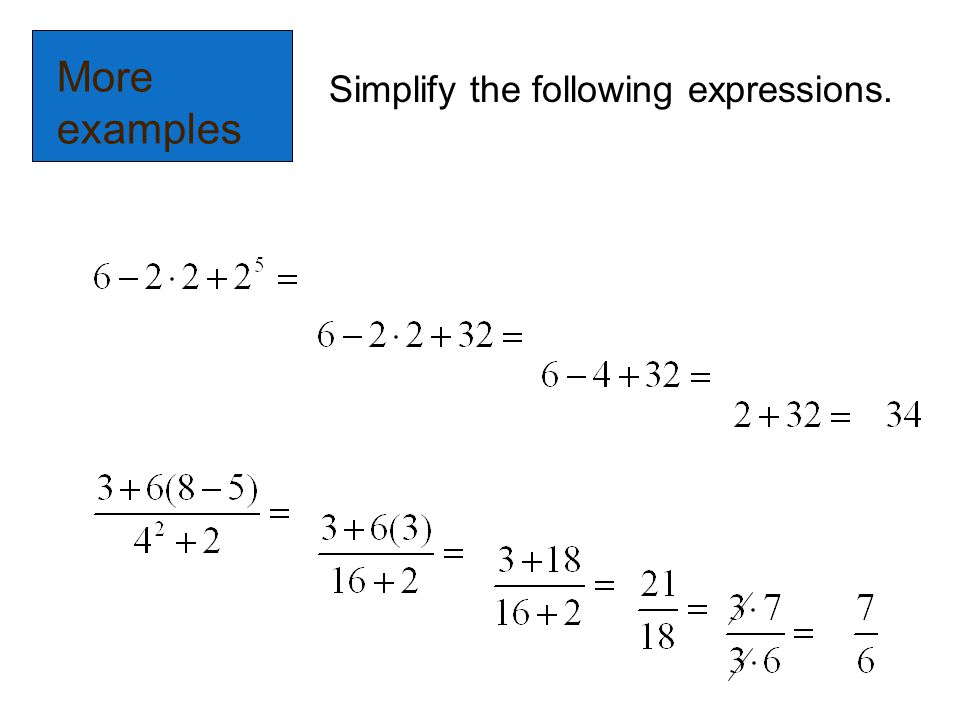 More examples Simplify the following expressions.