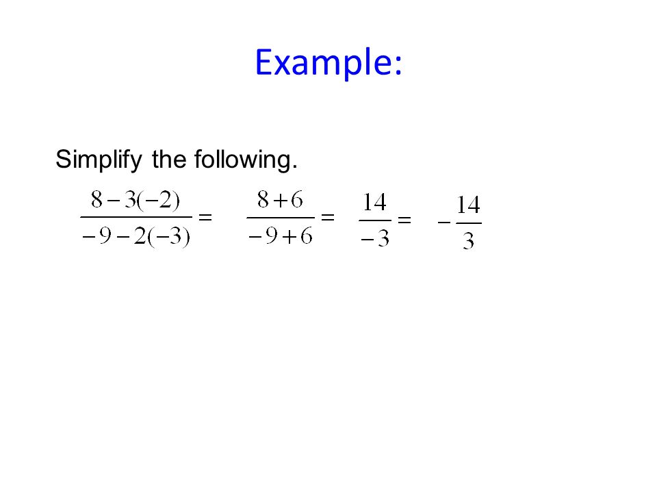 Simplify the following. Example:
