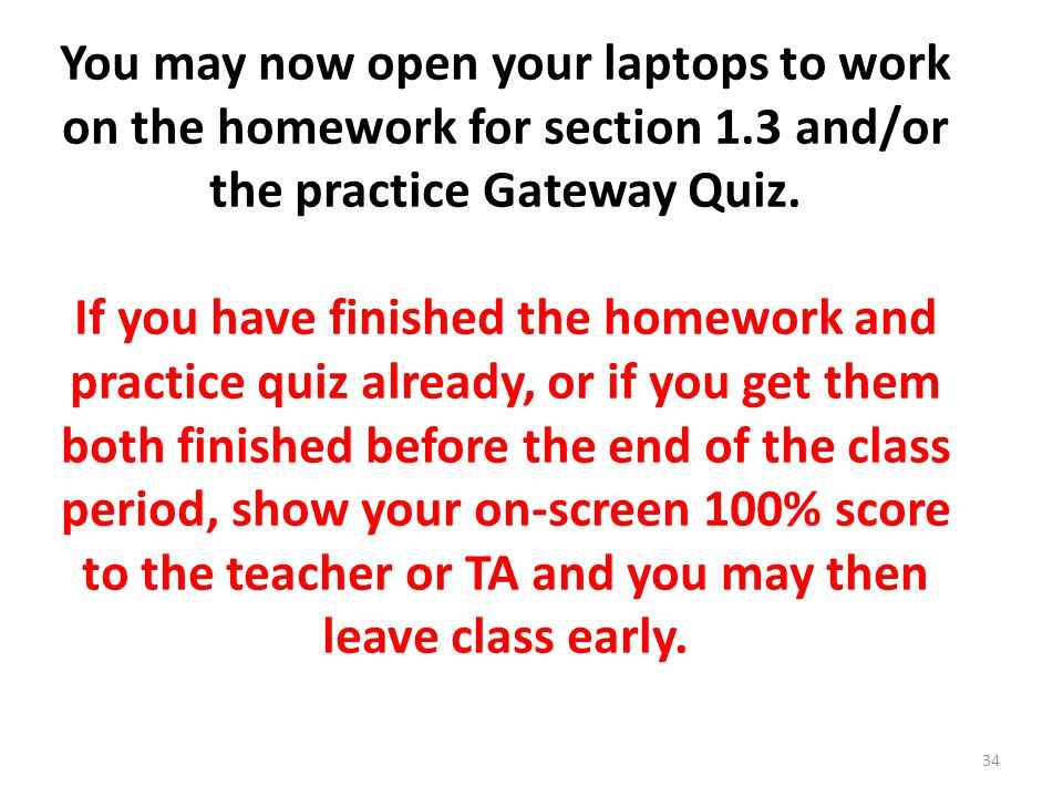 You may now open your laptops to work on the homework for section 1.3 and/or the practice Gateway Quiz.