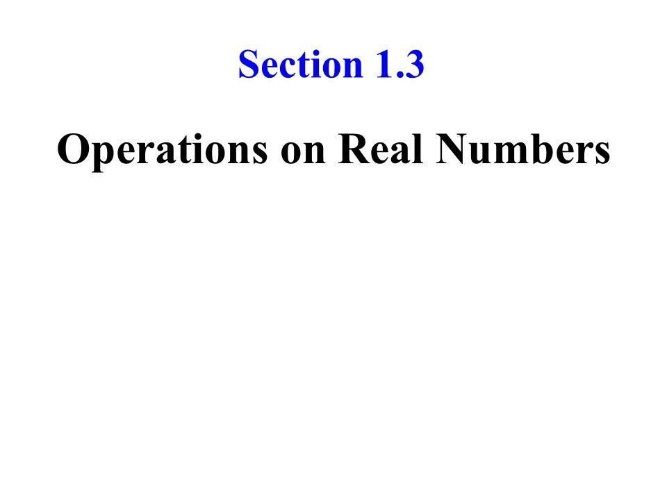 Section 1.3 Operations on Real Numbers