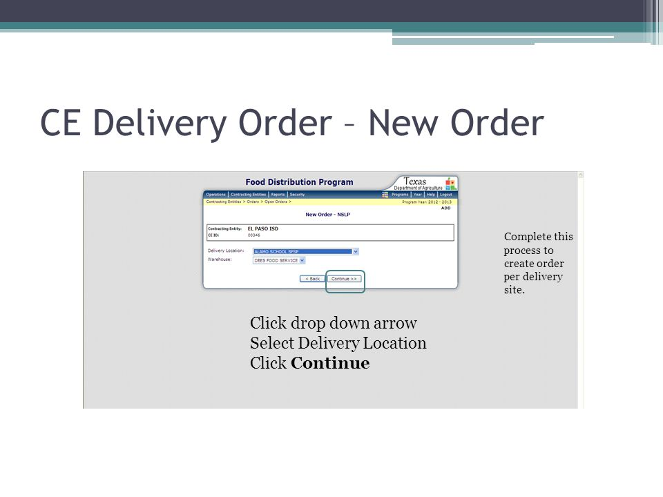 CE Delivery Order – New Order Click drop down arrow Select Delivery Location Click Continue Complete this process to create order per delivery site.