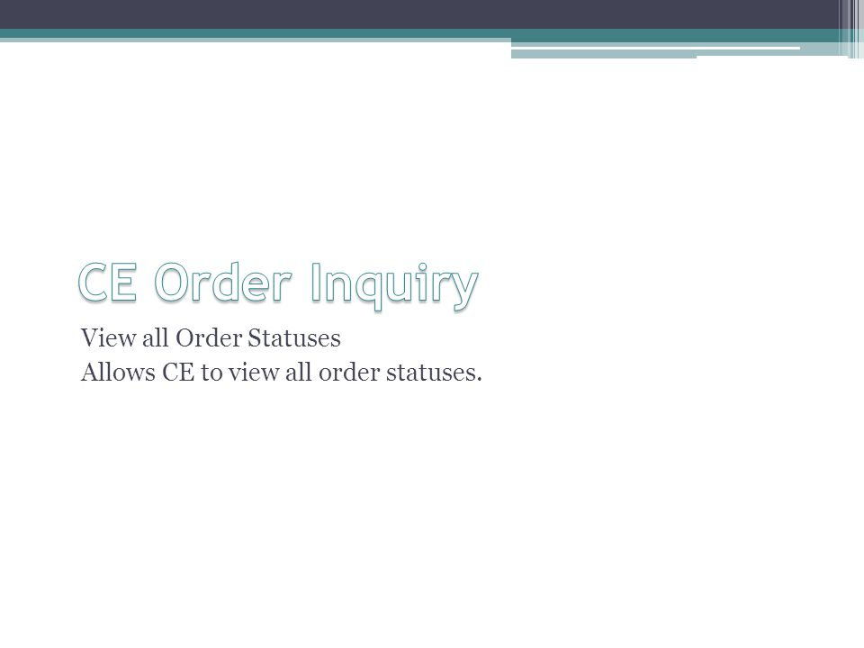 View all Order Statuses Allows CE to view all order statuses.