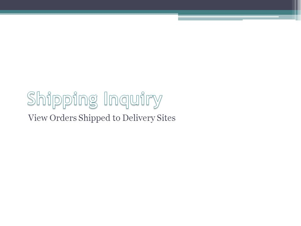 View Orders Shipped to Delivery Sites