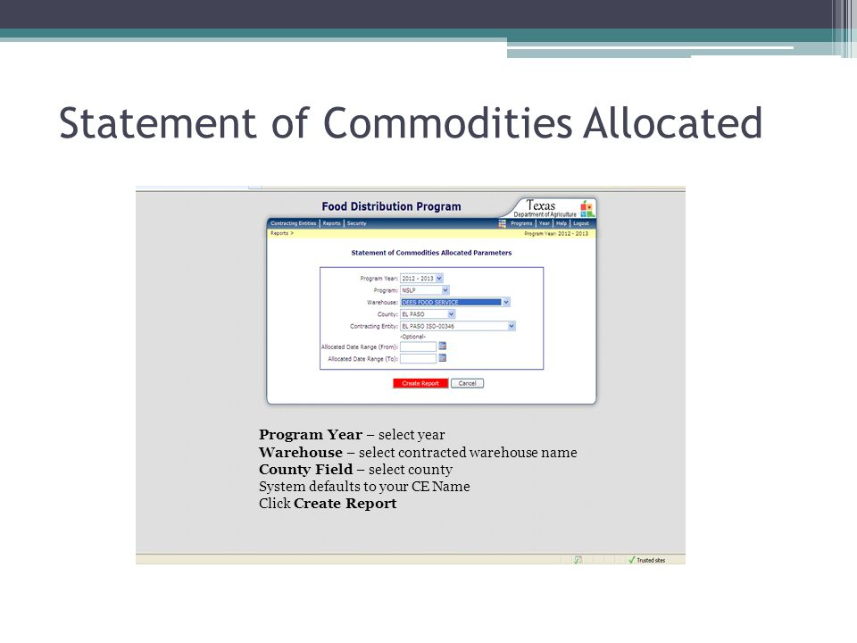Statement of Commodities Allocated Program Year – select year Warehouse – select contracted warehouse name County Field – select county System defaults to your CE Name Click Create Report