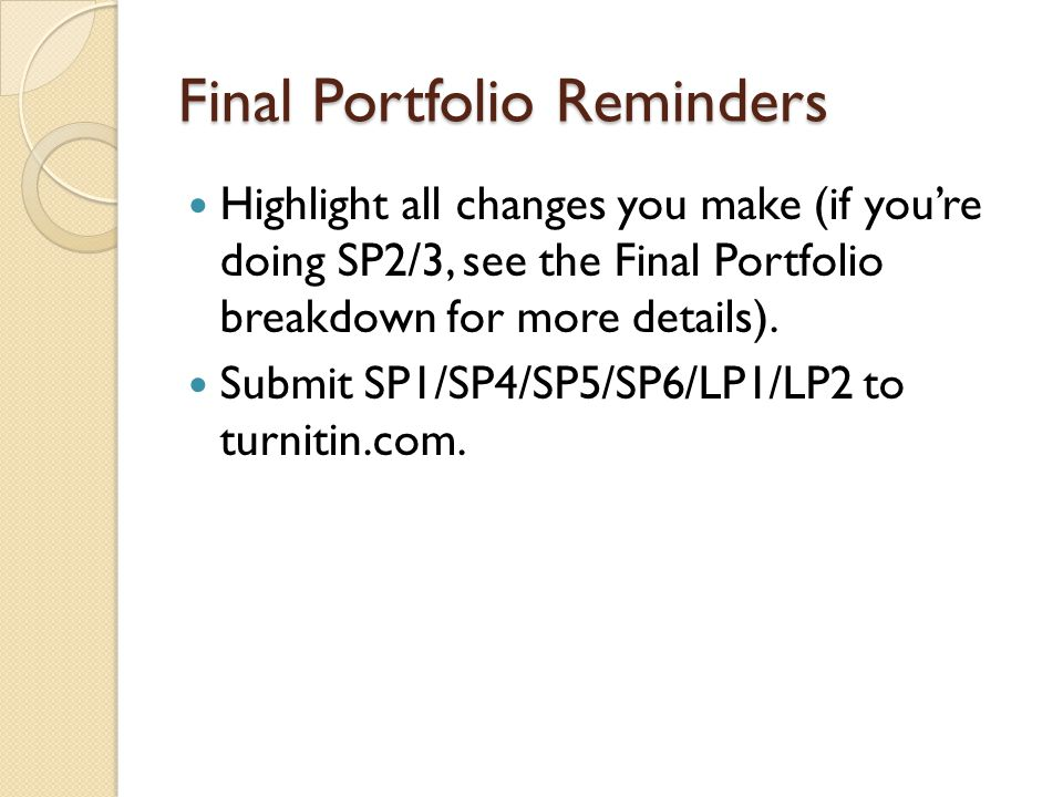 Final Portfolio Reminders Highlight all changes you make (if youre doing SP2/3, see the Final Portfolio breakdown for more details). Submit SP1/SP4/SP