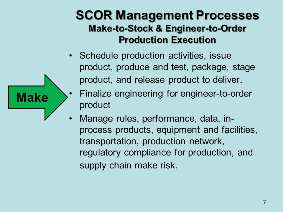 SCOR Management Processes Make-to-Stock & Engineer-to-Order Production Execution Schedule production activities, issue product, produce and test, pack
