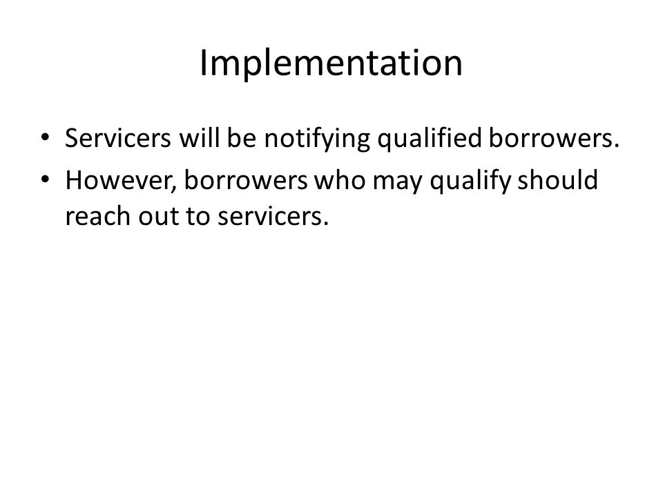 Implementation Servicers will be notifying qualified borrowers.