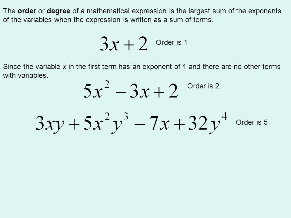 The order or degree of a mathematical expression is the largest sum of the exponents of the variables when the expression is written as a sum of terms