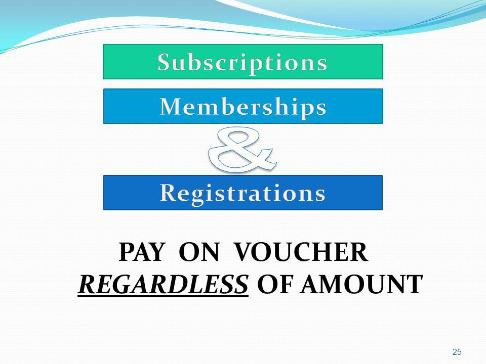 PAY ON VOUCHER REGARDLESS OF AMOUNT 25