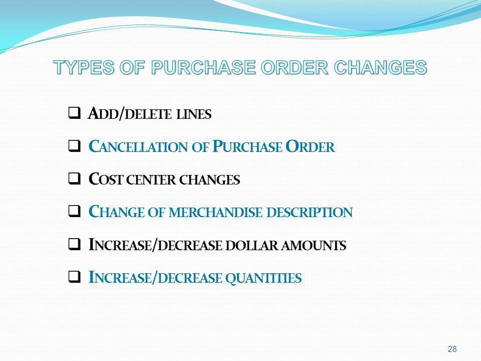 A DD / DELETE LINES C ANCELLATION OF P URCHASE O RDER C OST CENTER CHANGES C HANGE OF MERCHANDISE DESCRIPTION I NCREASE / DECREASE DOLLAR AMOUNTS I NC