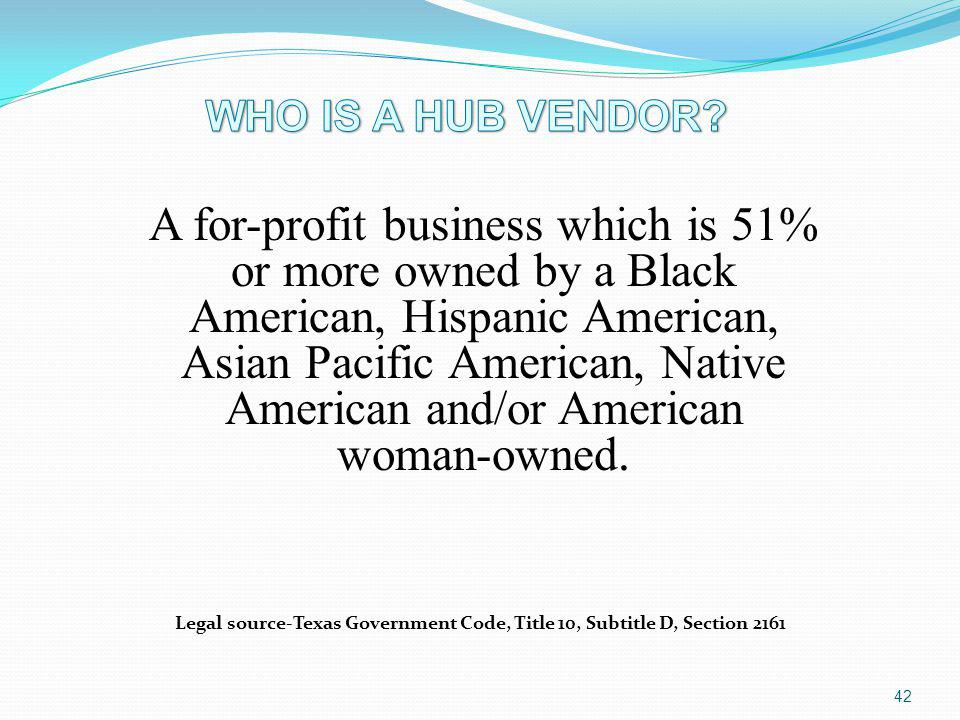 A for-profit business which is 51% or more owned by a Black American, Hispanic American, Asian Pacific American, Native American and/or American woman