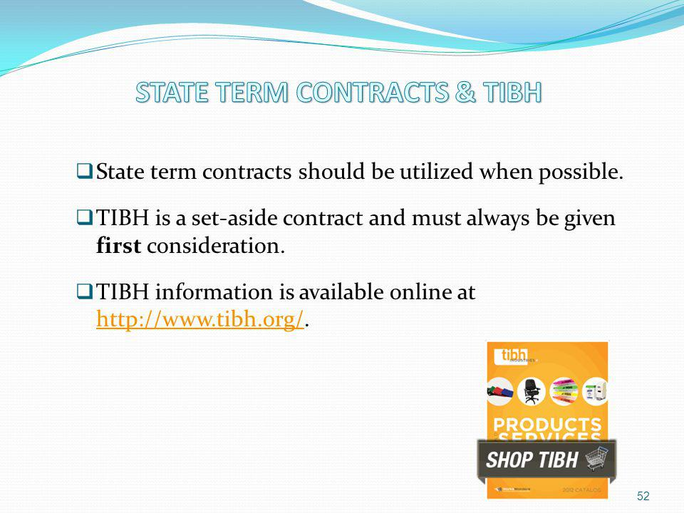 State term contracts should be utilized when possible. TIBH is a set-aside contract and must always be given first consideration. TIBH information is