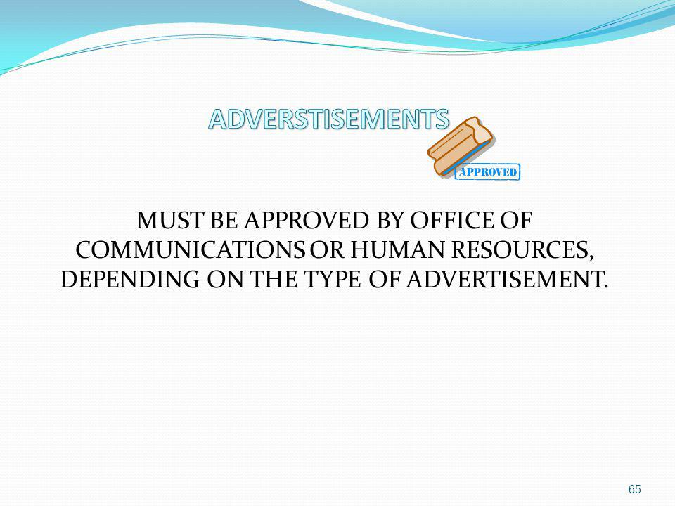 MUST BE APPROVED BY OFFICE OF COMMUNICATIONS OR HUMAN RESOURCES, DEPENDING ON THE TYPE OF ADVERTISEMENT. 65