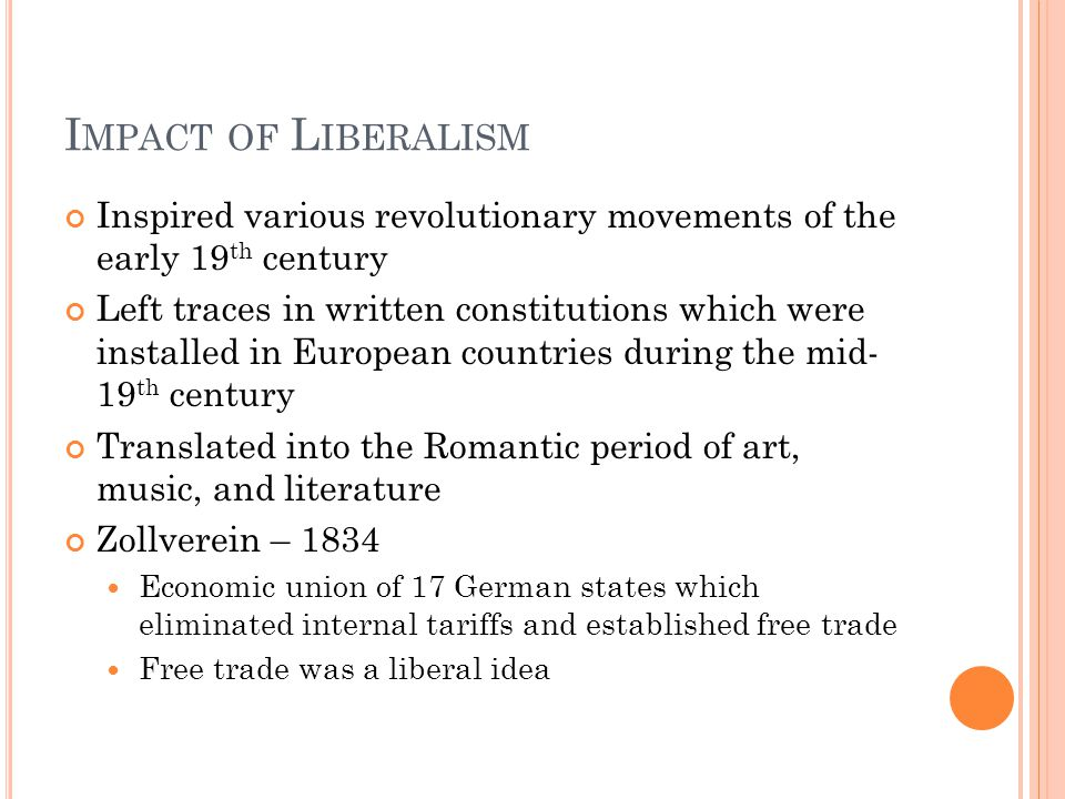 I MPACT OF L IBERALISM Inspired various revolutionary movements of the early 19 th century Left traces in written constitutions which were installed i