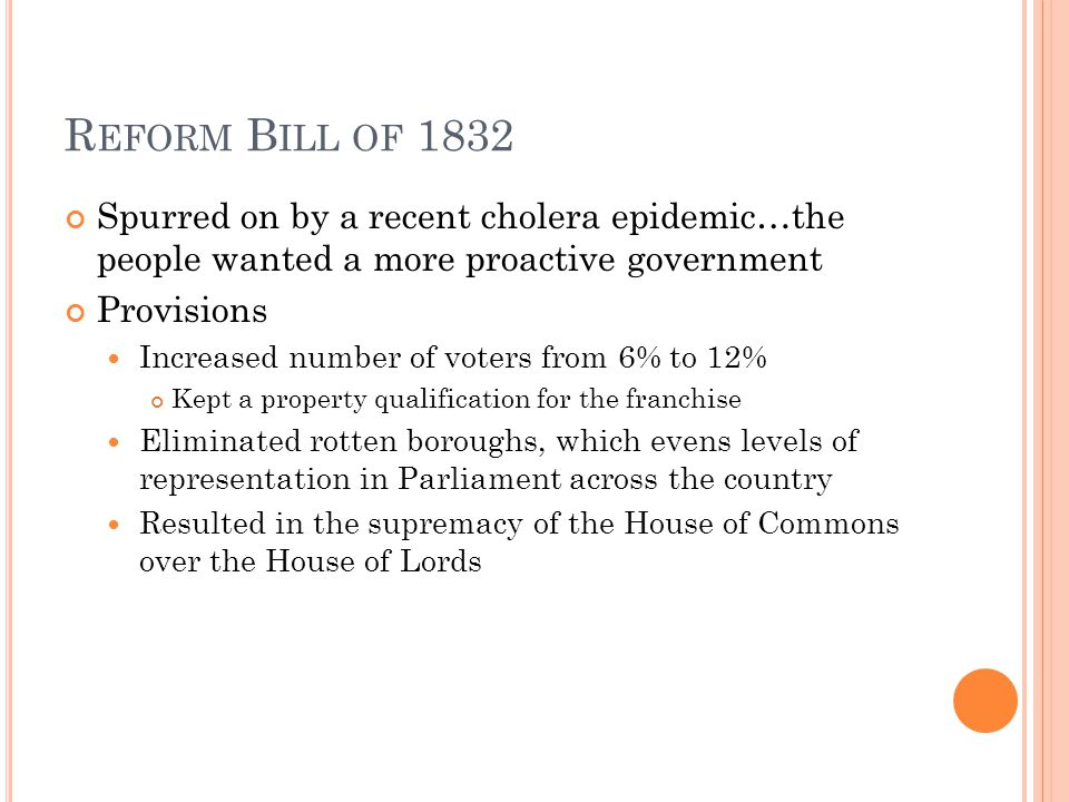 R EFORM B ILL OF 1832 Spurred on by a recent cholera epidemic…the people wanted a more proactive government Provisions Increased number of voters from