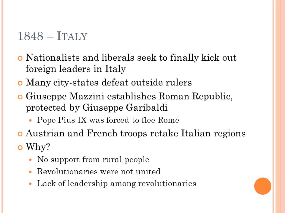 1848 – I TALY Nationalists and liberals seek to finally kick out foreign leaders in Italy Many city-states defeat outside rulers Giuseppe Mazzini esta