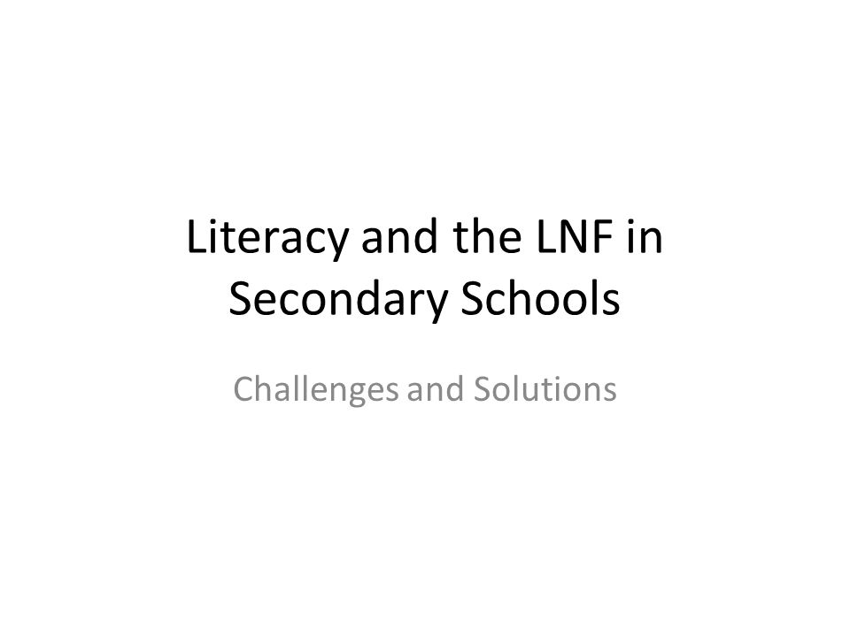 Literacy and the LNF in Secondary Schools Challenges and Solutions