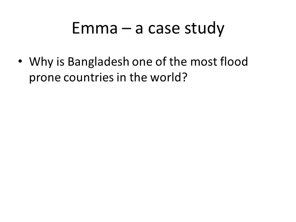 Emma – a case study Why is Bangladesh one of the most flood prone countries in the world?