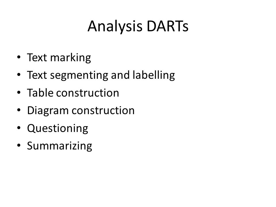 Analysis DARTs Text marking Text segmenting and labelling Table construction Diagram construction Questioning Summarizing
