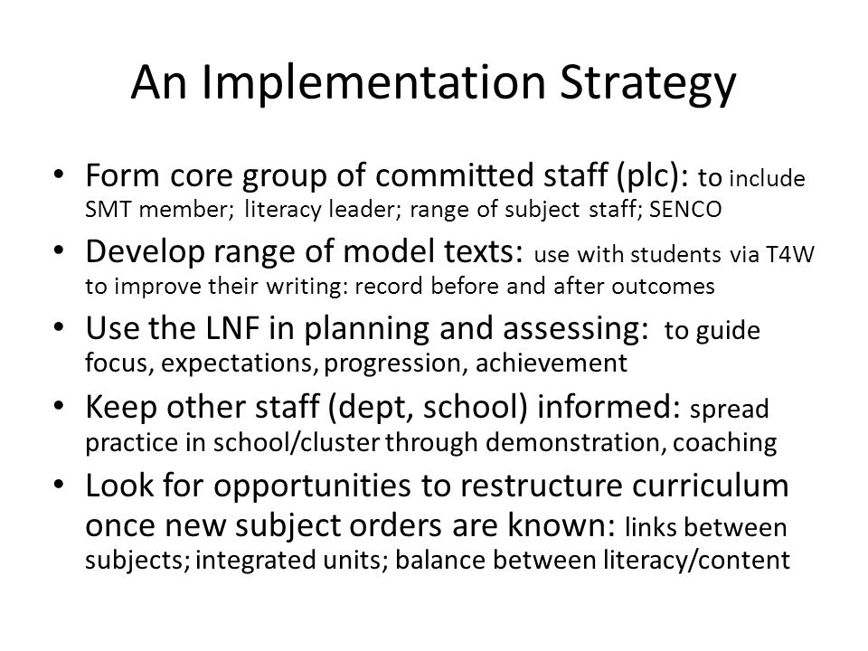 An Implementation Strategy Form core group of committed staff (plc): to include SMT member; literacy leader; range of subject staff; SENCO Develop ran