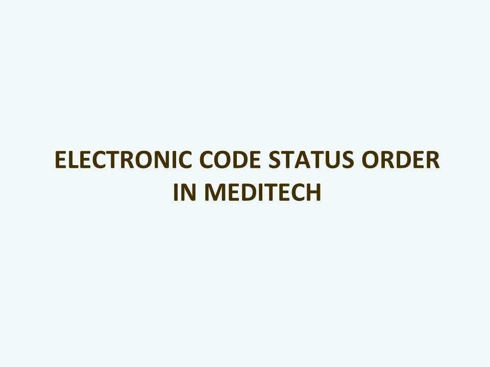 ELECTRONIC CODE STATUS ORDER IN MEDITECH