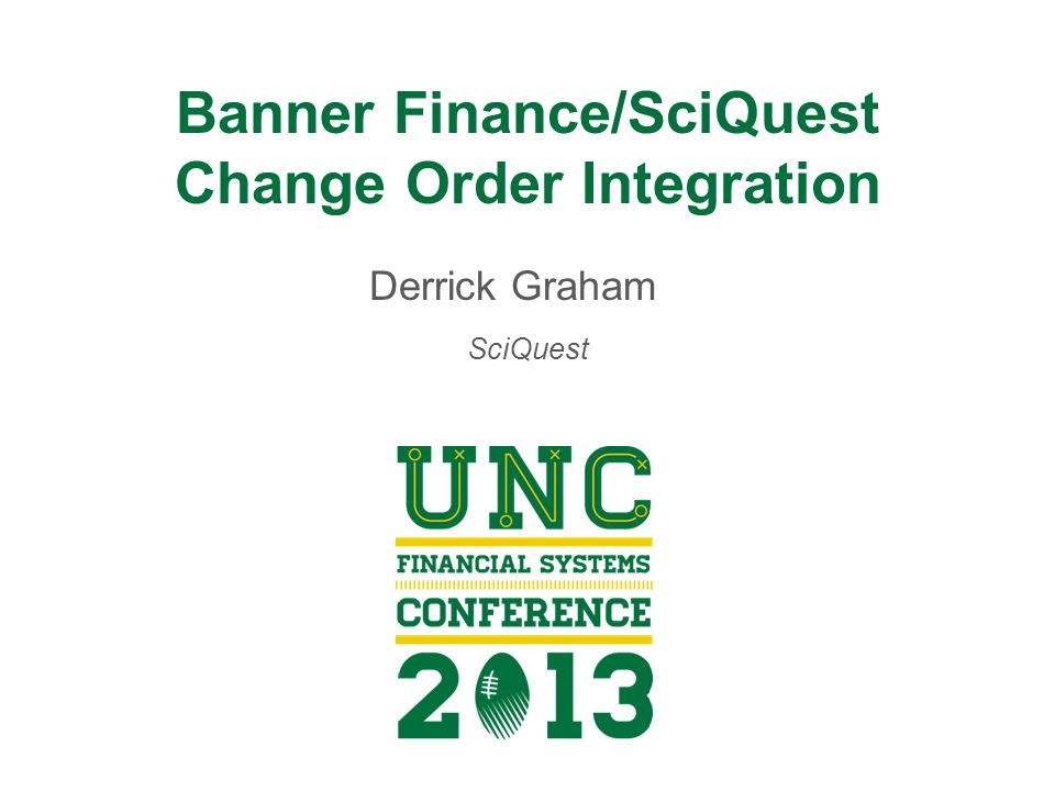 Banner Finance/SciQuest Change Order Integration Derrick Graham SciQuest