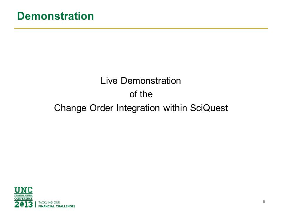 Demonstration Live Demonstration of the Change Order Integration within SciQuest 9