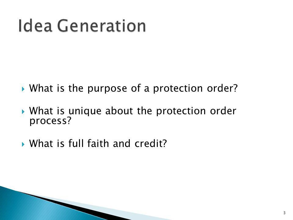 What is the purpose of a protection order? What is unique about the protection order process? What is full faith and credit? 3
