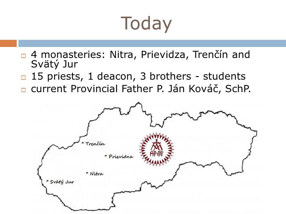 Today 4 monasteries: Nitra, Prievidza, Trenčín and Svätý Jur 15 priests, 1 deacon, 3 brothers - students current Provincial Father P. Ján Kováč, SchP.