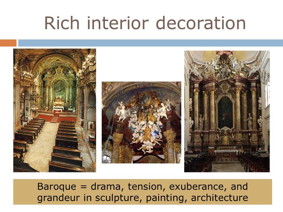 Rich interior decoration Baroque = drama, tension, exuberance, and grandeur in sculpture, painting, architecture
